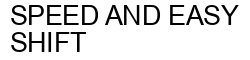 Международный товарный знак №1233609 SPEED AND EASY SHIFT