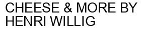 Международный товарный знак №1234656 CHEESE & MORE BY HENRI WILLIG