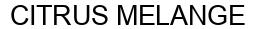 Международный товарный знак №1572338 CITRUS MELANGE