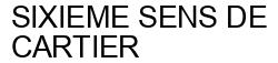 Международный товарный знак №1573409 SIXIEME SENS DE CARTIER
