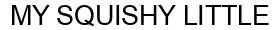 Международный товарный знак №1574147 MY SQUISHY LITTLE