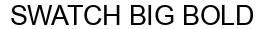 Международный товарный знак №1581008 SWATCH BIG BOLD