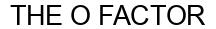 Международный товарный знак №1586818 THE O FACTOR