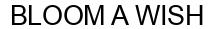 Международный товарный знак №1591848 BLOOM A WISH