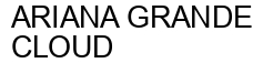 Международный товарный знак №1592394 ARIANA GRANDE CLOUD