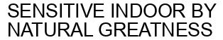 Международный товарный знак №1593832 SENSITIVE INDOOR BY NATURAL GREATNESS