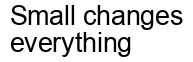 Международный товарный знак №1595225 Small changes everything