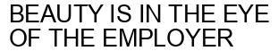 Международный товарный знак №1606702 BEAUTY IS IN THE EYE OF THE EMPLOYER