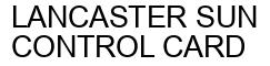 Международный товарный знак №547675 LANCASTER SUN CONTROL CARD