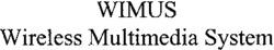 Международный товарный знак №788547 WIMUS Wireless Multimedia System