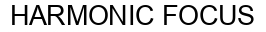 Международный товарный знак №902557 HARMONIC FOCUS