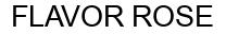 Международный товарный знак №903952 FLAVOR ROSE