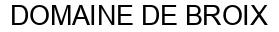 Международный товарный знак №909497 DOMAINE DE BROIX