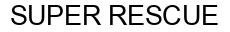 Международный товарный знак №945187 SUPER RESCUE